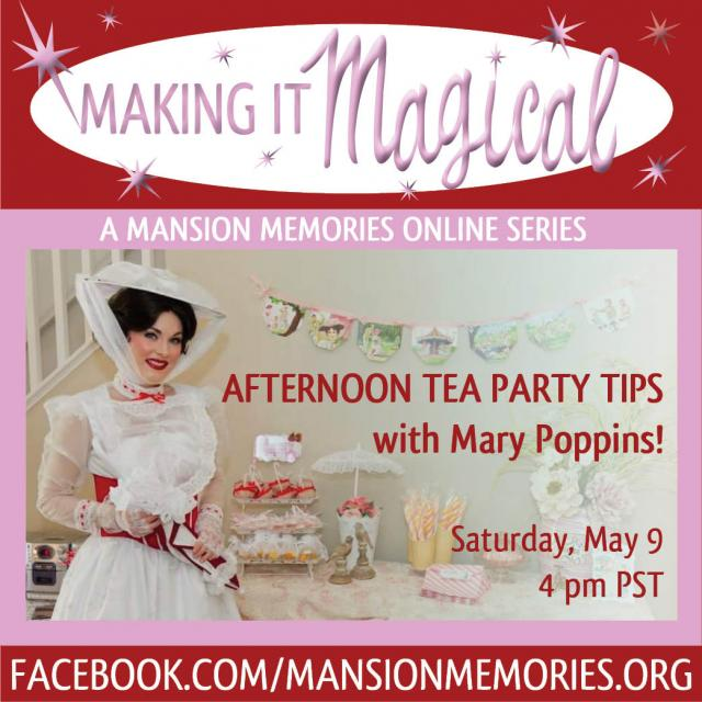 making it magical a mansion memories online series afternoon tea party tips with mary poppins! Saturday may 9 4pm pst facebook.com/mansionmemories.org