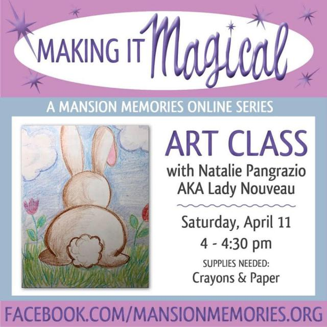 Making it magical a mansion memories online series art class with natalie pangrazio aka lady nouveau saturday april 11 4 - 4:30 pm supplies needed crayons & paper facebook.com/mansionmemories.org