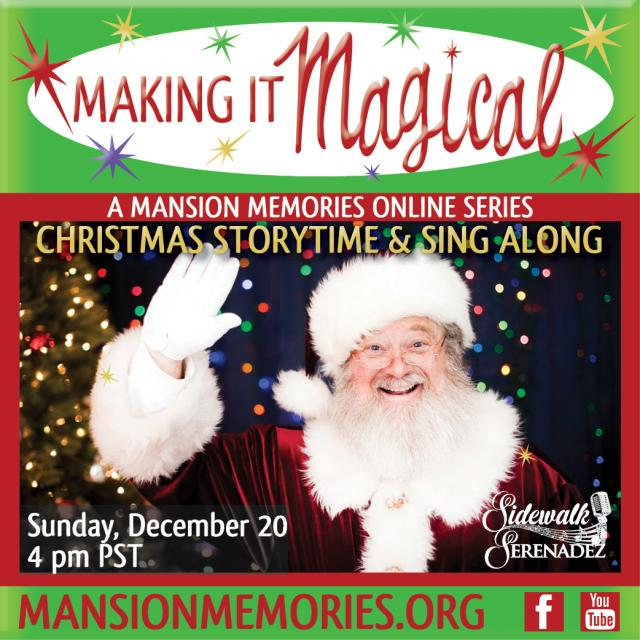 Making it Magical A Mansion Memories Online Series Christmas Storytime & Sing Along Sunday December 20 4pm PST Mansionmemories.org