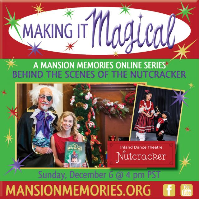 Making it Magical A Mansion Memories Online Series Behind the scenes of the nutcracker Sunday, December 6 @ 4pm pst inland dance  theatre Nutcracker Mansion Memories.org