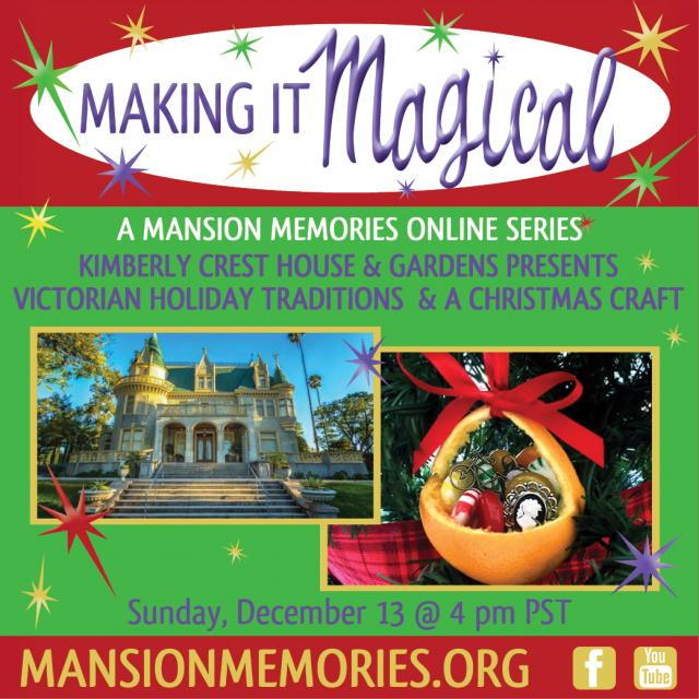 Making it Magical A mansion memories online series Kimberly Crest House & Gardens presents Victorian Holiday Traditions & A Christmas Craft Sunday, December 13 @ 4pm PST