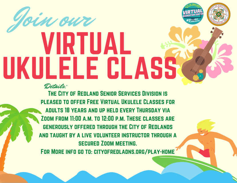 The City of Redland Senior Services Division is pleased to offer Free Virtual Ukulele Classes for adults 18 years and up held every Thursday via Zoom from 11:00 a.m. to 12:00 p.m. These classes are generously offered through the City of Redlands and taught by a live volunteer instructor through a secured Zoom meeting