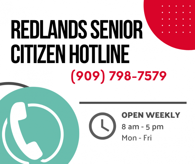 Redlands Senior Citizen Hotline (909) 798-7579 Open Daily Monday - Friday 8am - 5pm