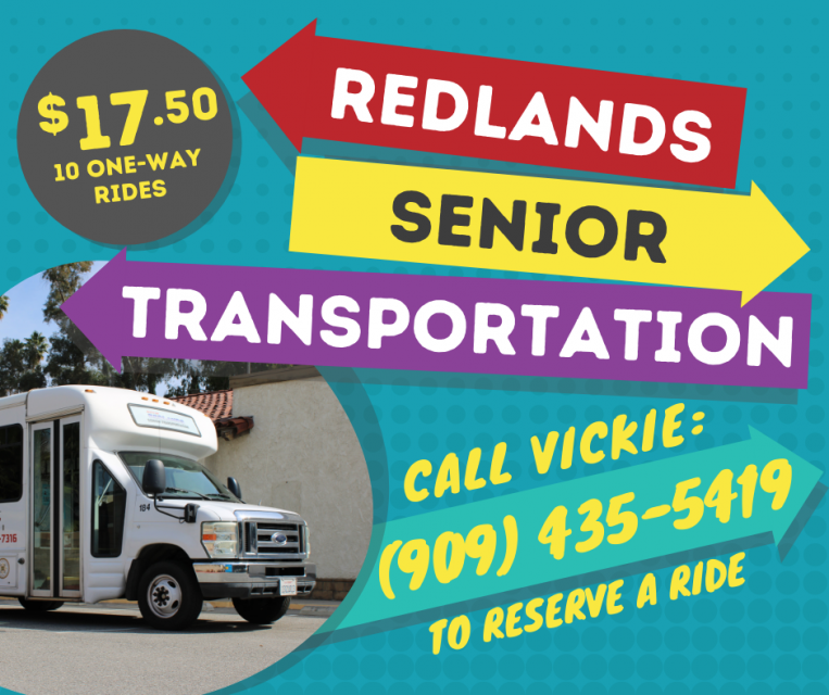 Redlands Senior Transportation $17.50 10 One-Way Rides  Call  Vickie (909) 435-5419 to reserve a ride